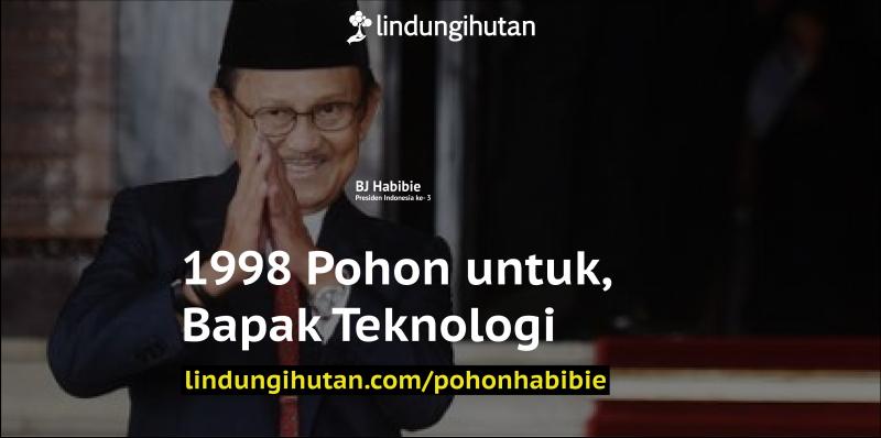 1998 Pohon untuk Bapak Teknologi, sebuah Apresiasi untuk Presiden RI ke-3 BJ Habibie