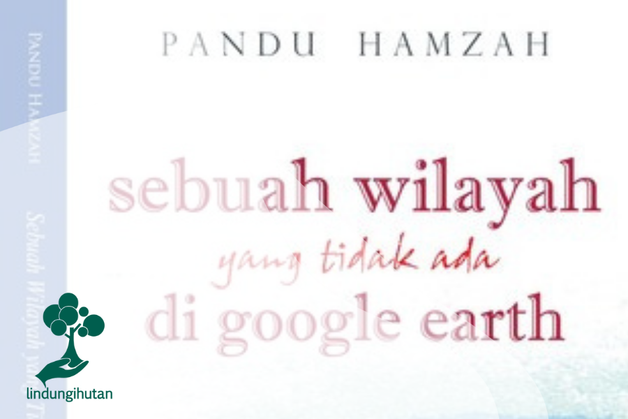 """Melihat Ecocriticism dalam """"Sebuah Wilayah yang Tidak Ada di Google Earth"""""""