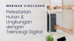 Webinar Circlegeo: Pelestarian Hutan & Lingkungan dengan Teknologi Digital